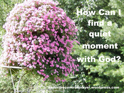 How-do-I-find-a-quiet-moment-with-God-